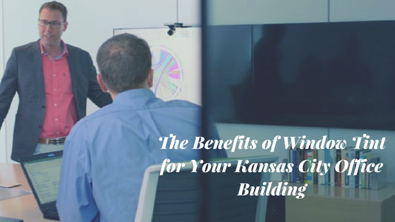 The Benefits of Window Tint for Your Kansas City Office Building
