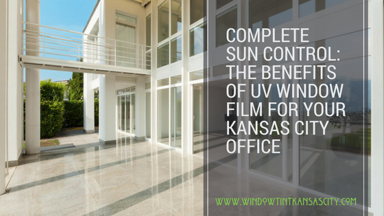 Complete Sun Control The Benefits Of Uv Window Film For Your Kansas City Office
