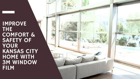 Improving The Comfort And Safety Of Your Kansas City Home Has Never Been Easier With 3m S Residential Window Film Series Residentially Engineered