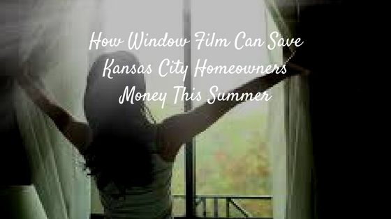 How Window Film Can Save Kansas City Homeowners Money This Summer
