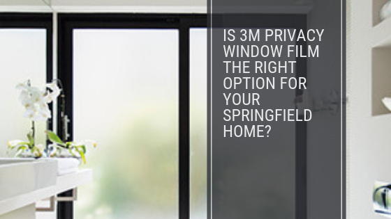 Is 3m Privacy Window Film The Right Option For Your Springfield Home